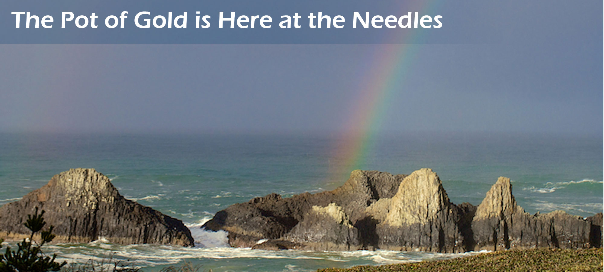 The Pot of Gold is Here at the Needles